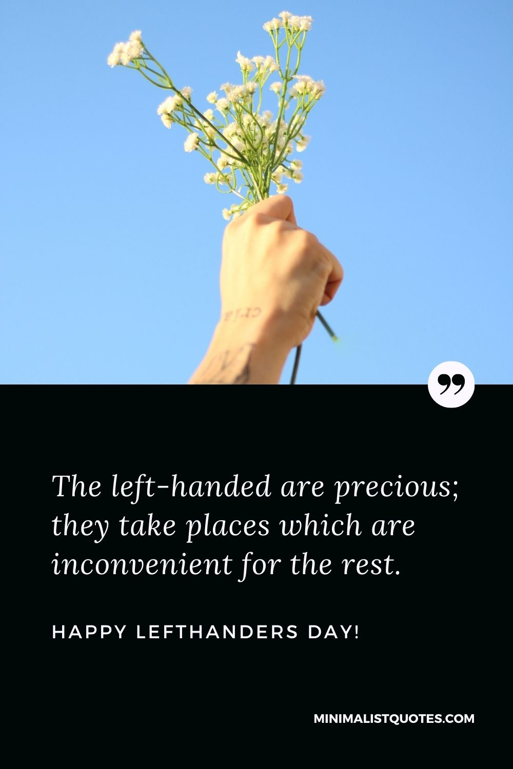 Left Handers Day Quotes: The left-handed are precious; they take places which are inconvenient for the rest. Happy Left Handers Day!