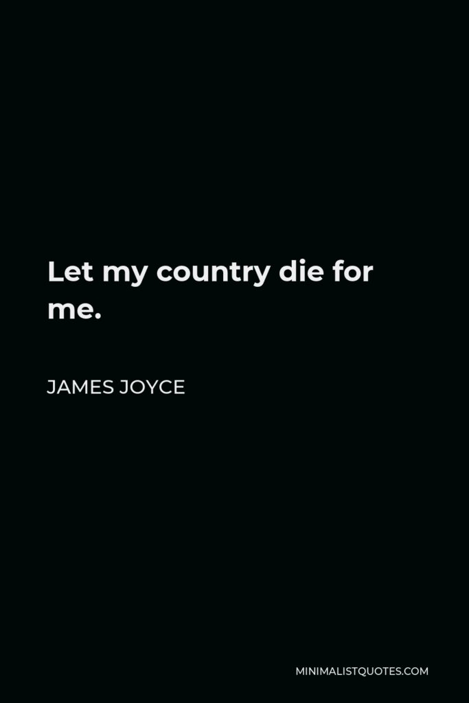 James Joyce Quote - Let my country die for me.