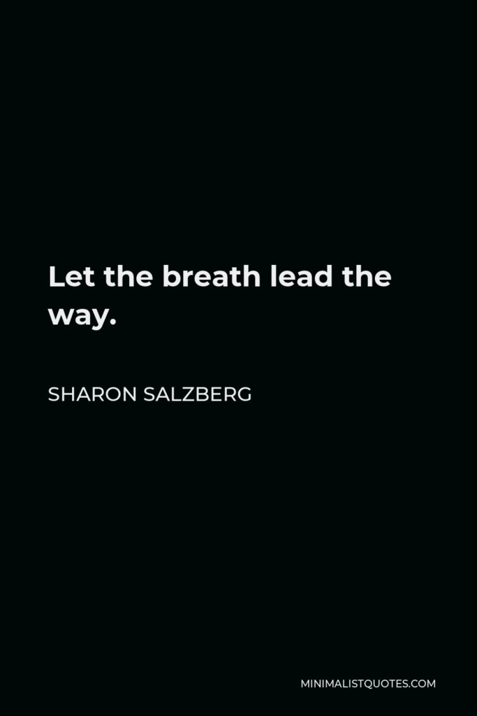 Sharon Salzberg Quote - Let the breath lead the way.