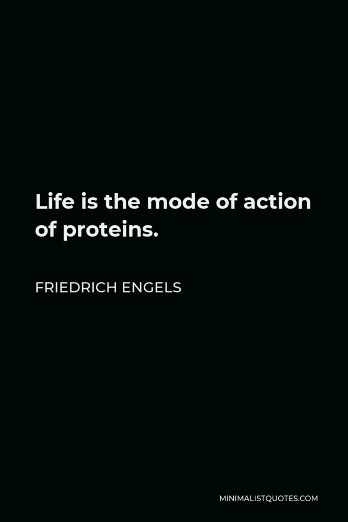 Friedrich Engels Quote - Life is the mode of action of proteins.