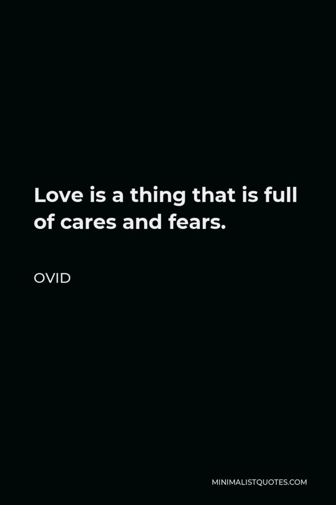 Ovid Quote - Love is a thing that is full of cares and fears.