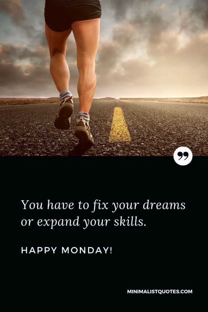 Monday hustle quotes: You have to fix your dreams or expand your skills. Happy Monday!