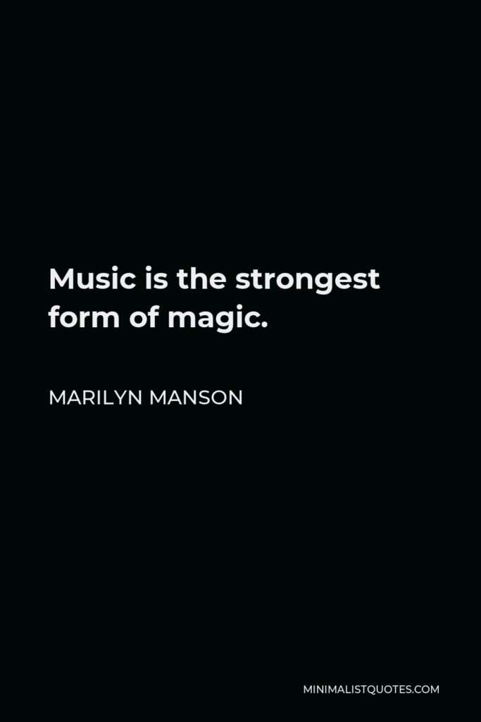 Marilyn Manson Quote - Music is the strongest form of magic.
