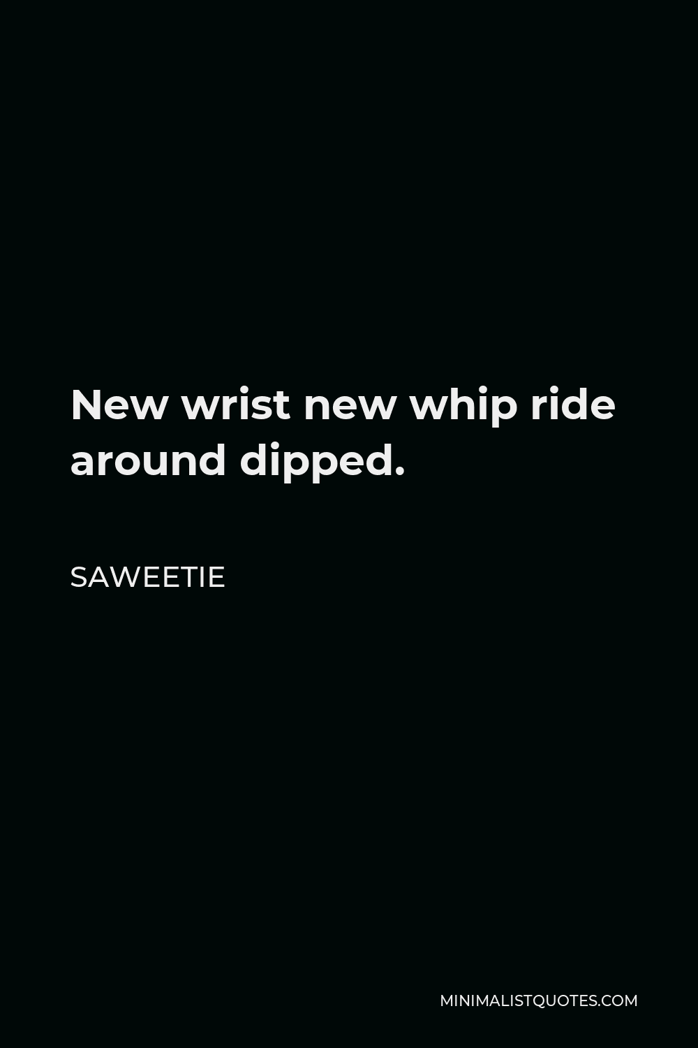 Saweetie Quote - New wrist new whip ride around dipped.
