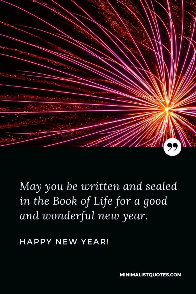 New Year Wishes With Images: May you be written and sealed in the Book of Life for a good and wonderful new year. Happy New Year!