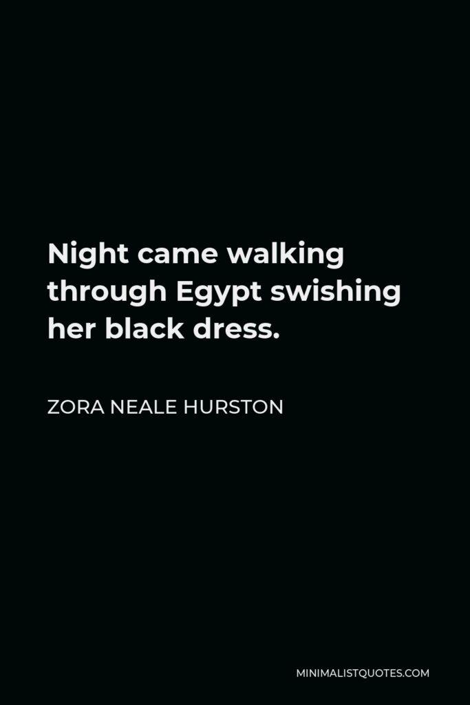 Zora Neale Hurston Quote - Night came walking through Egypt swishing her black dress.