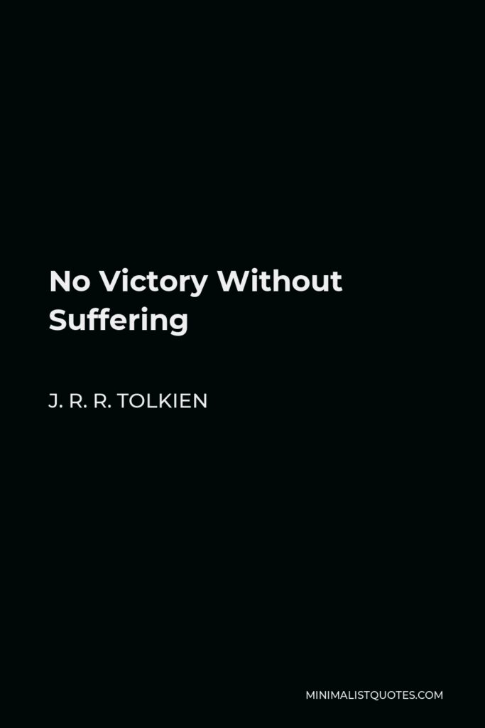 J. R. R. Tolkien Quote - No Victory Without Suffering