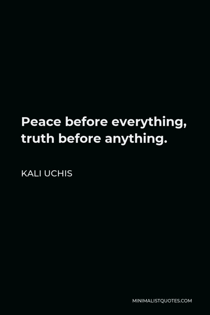 Kali Uchis Quote - Peace before everything, truth before anything.