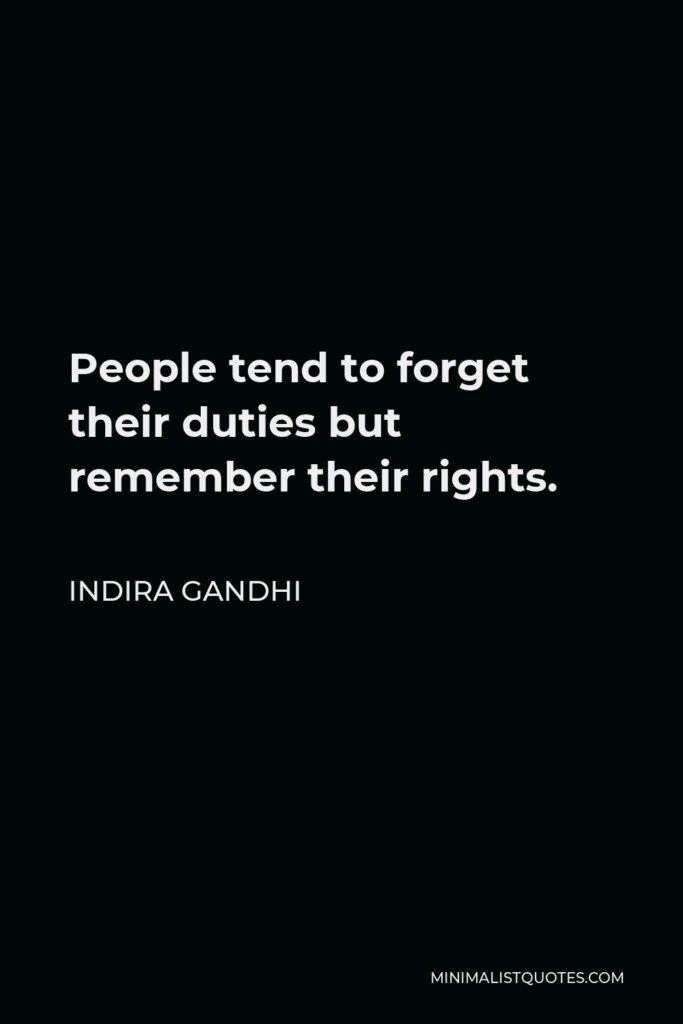 Indira Gandhi Quote - People tend to forget their duties but remember their rights.