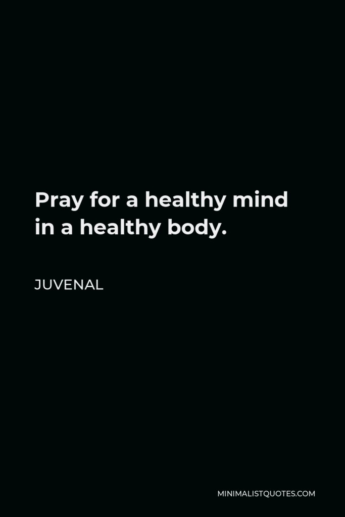 Juvenal Quote - Pray for a healthy mind in a healthy body.