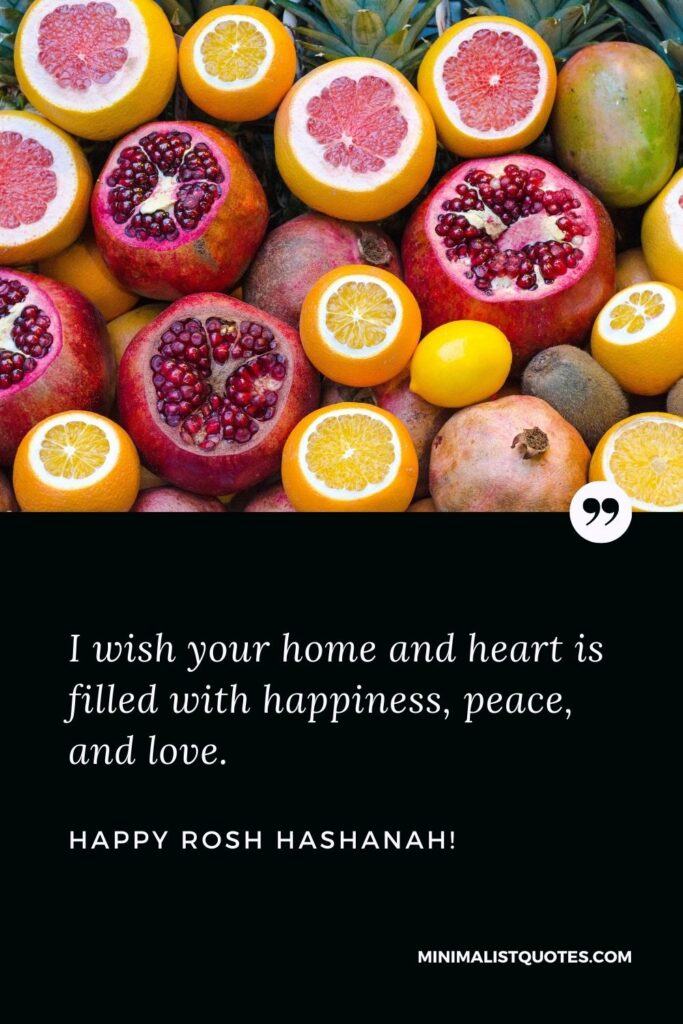 Rosh Hashanah Greetings With Images: I wish your home and heart is filled with happiness, peace, and love. Happy Rosh Hashanah!