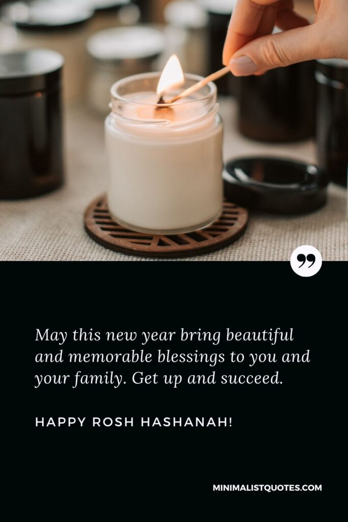Inspirational Rosh Hashanah Greetings: May this year bring new happiness, new goals, new achievements, and many new inspirations in your life. I wish you a year full of happiness. Happy Rosh Hashanah!