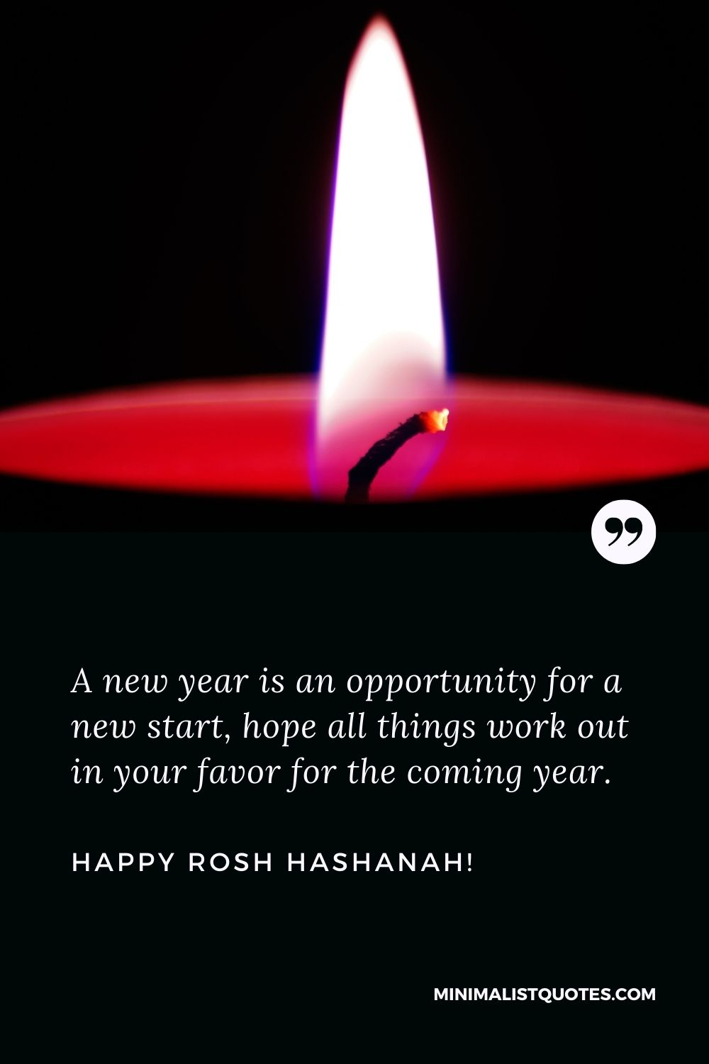 Rosh Hashanah wishes message: A new year is an opportunity for a new start, hope all things work out in your favor for the coming year.