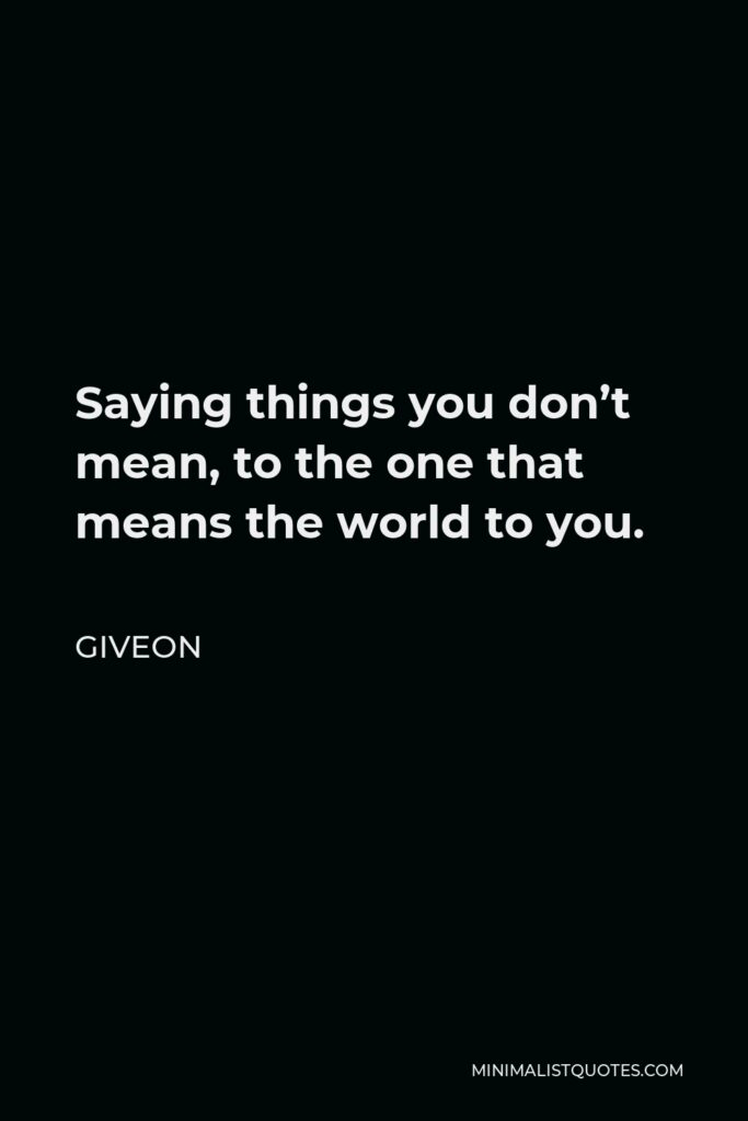 Giveon Quote - Saying things you don't mean, to the one that means the world to you.