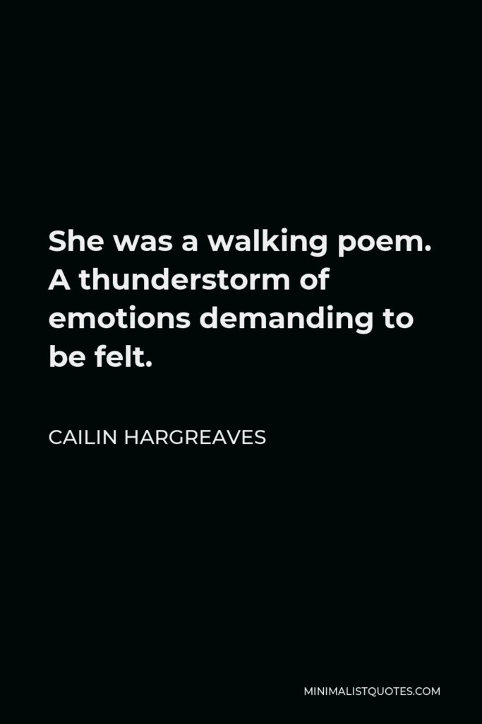 Cailin Hargreaves Quote - She was a walking poem. A thunderstorm of emotions demanding to be felt.