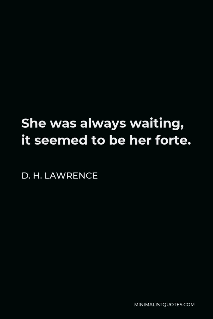 D. H. Lawrence Quote - She was always waiting, it seemed to be her forte.
