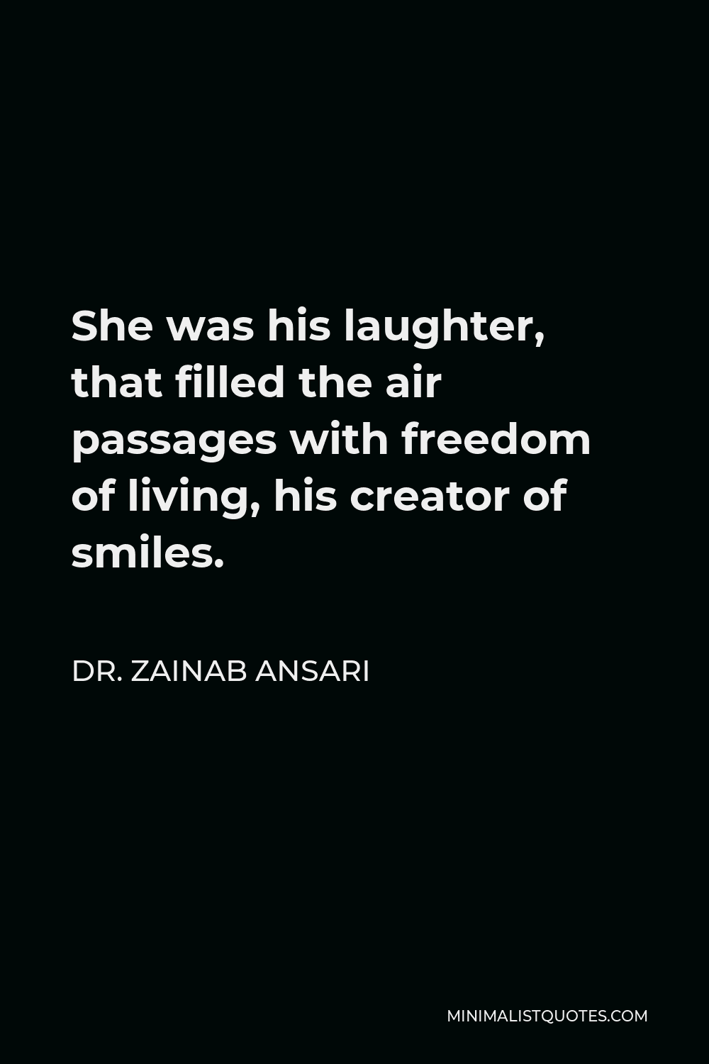 Dr. Zainab Ansari Quote - She was his laughter, that filled the air passages with freedom of living, his creator of smiles.