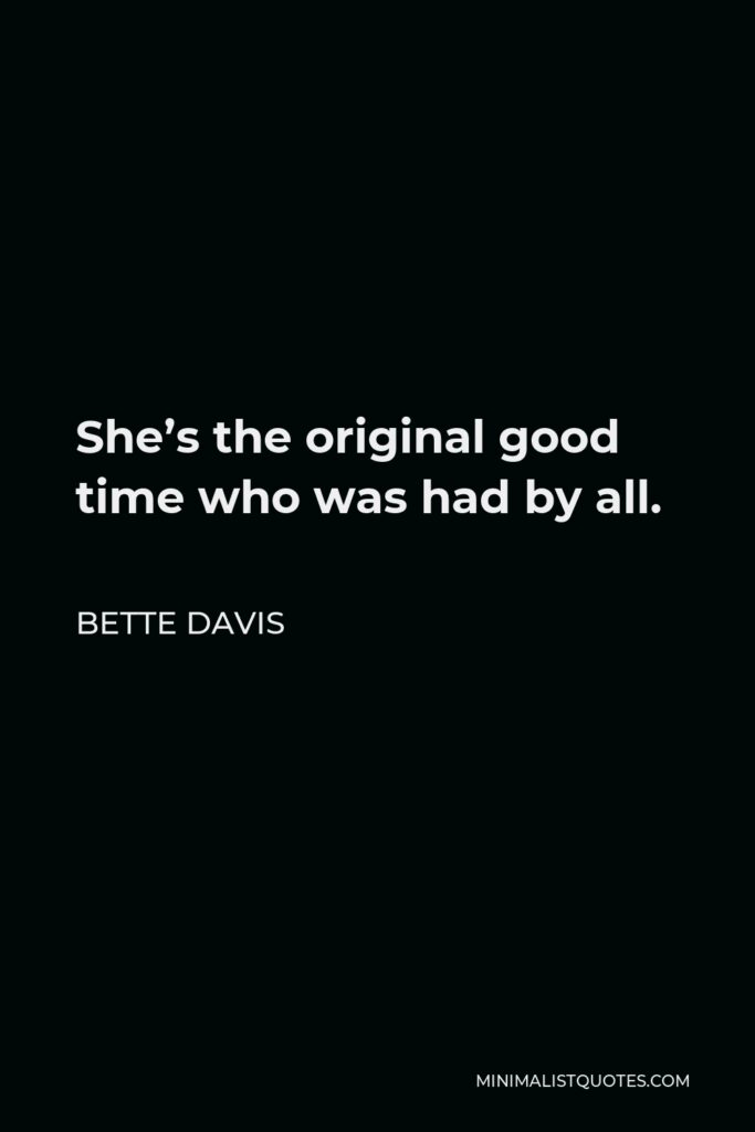Bette Davis Quote - She's the original good time who was had by all.