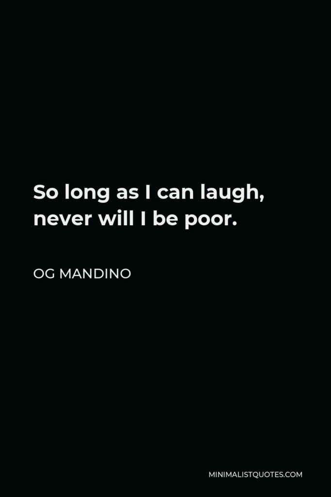 Og Mandino Quote - So long as I can laugh, never will I be poor.