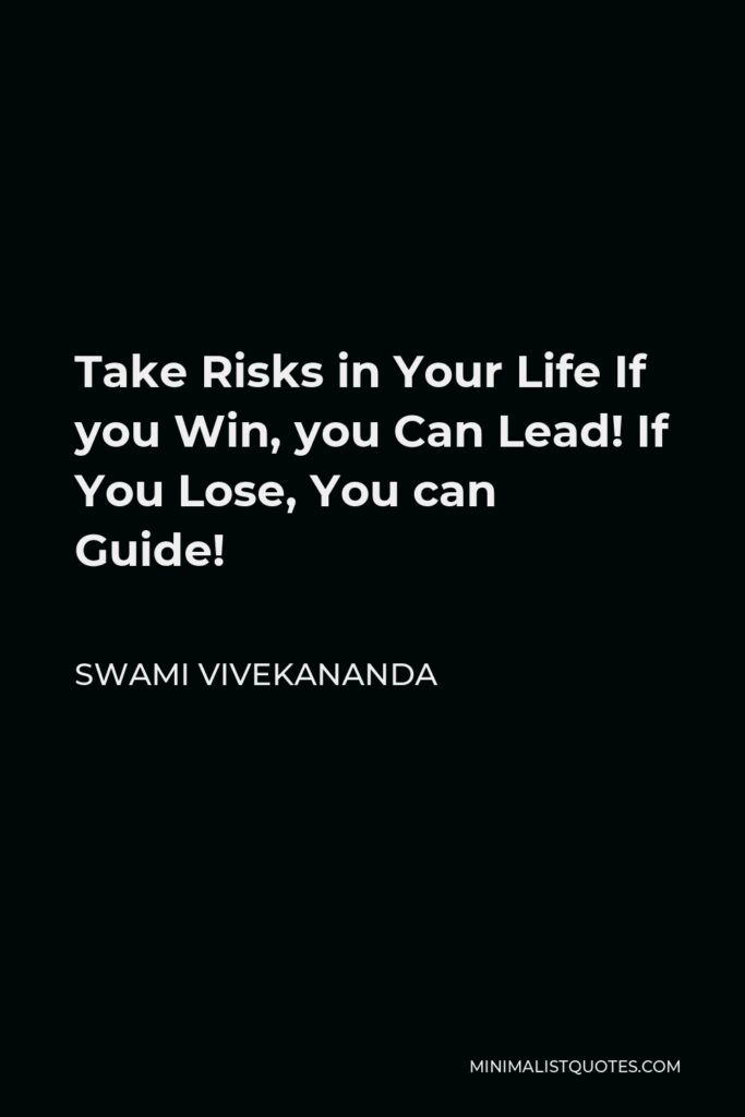 Swami Vivekananda Quote - Take Risks in Your Life If you Win, you Can Lead! If You Lose, You can Guide!