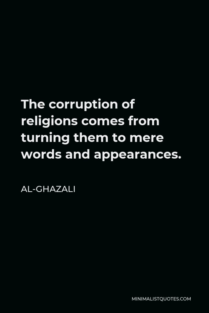 Al-Ghazali Quote - The corruption of religions comes from turning them to mere words and appearances.