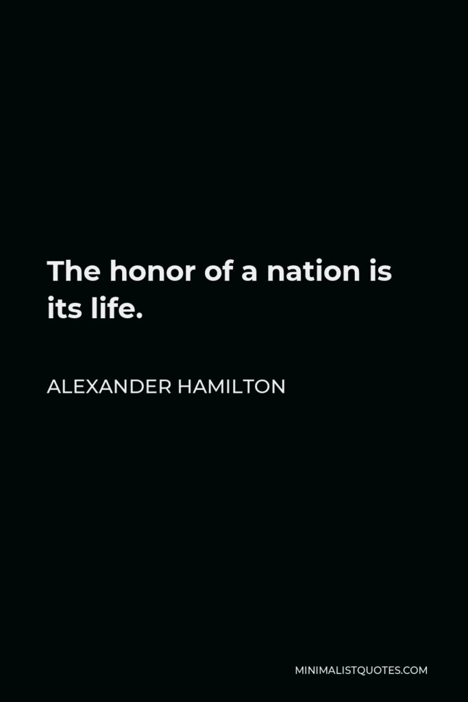 Alexander Hamilton Quote - The honor of a nation is its life.