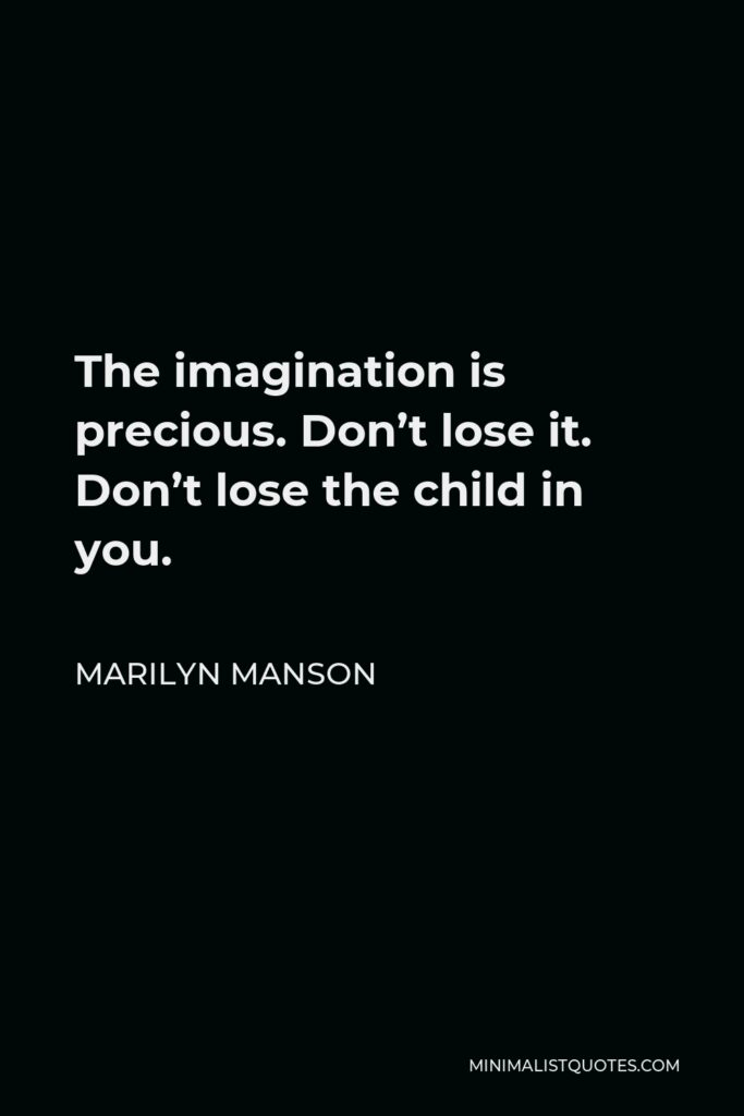 Marilyn Manson Quote - The imagination is precious. Don't lose it. Don't lose the child in you.