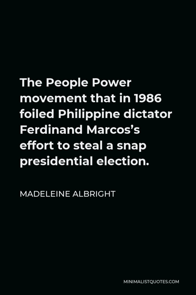 Madeleine Albright Quote - The People Power movement that in 1986 foiled Philippine dictator Ferdinand Marcos's effort to steal a snap presidential election.