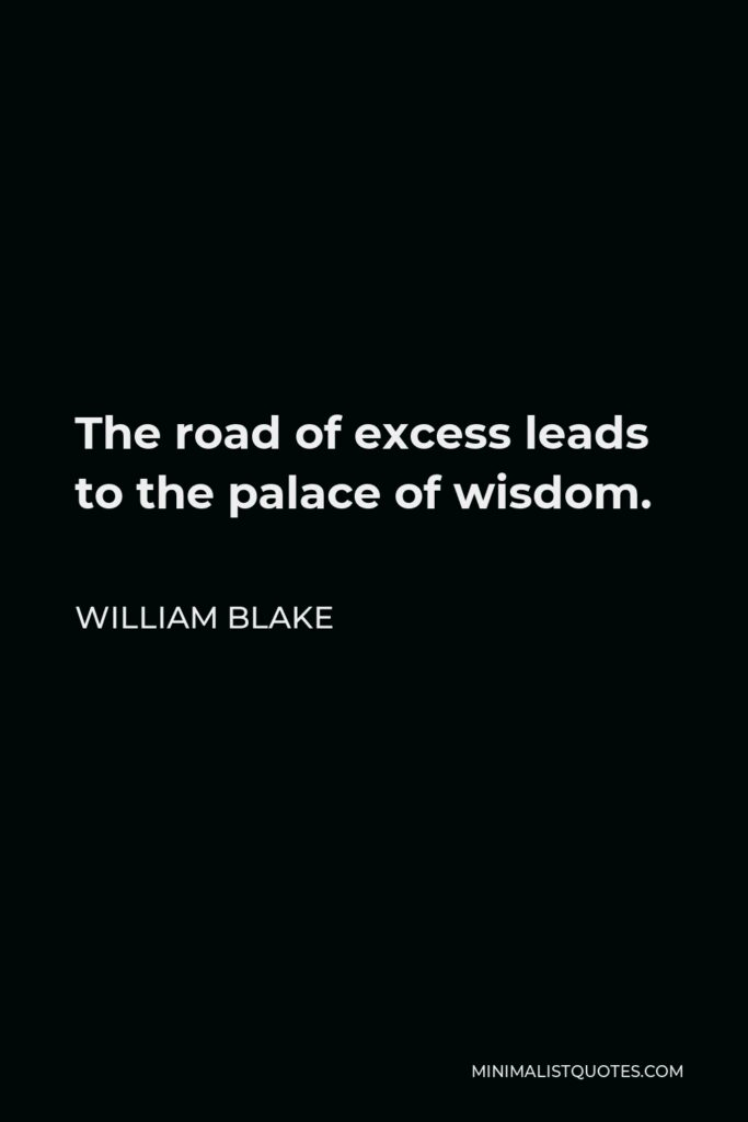William Blake Quote - The road of excess leads to the palace of wisdom.