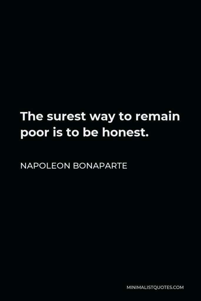 Napoleon Bonaparte Quote - The surest way to remain poor is to be honest.