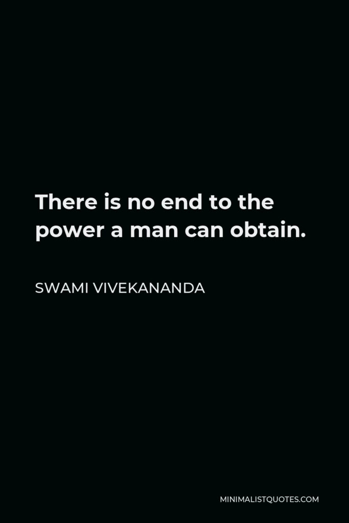 Swami Vivekananda Quote - There is no end to the power a man can obtain.