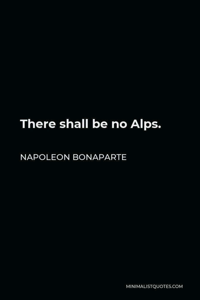 Napoleon Bonaparte Quote - There shall be no Alps.