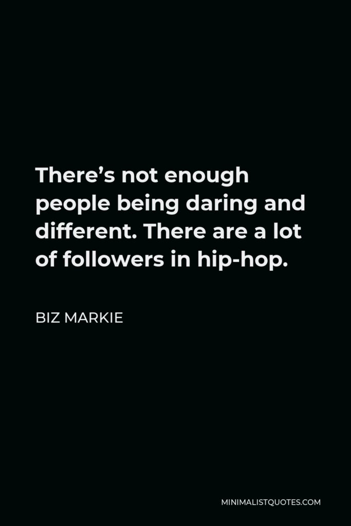Biz Markie Quote - There's not enough people being daring and different. There are a lot of followers in hip-hop.