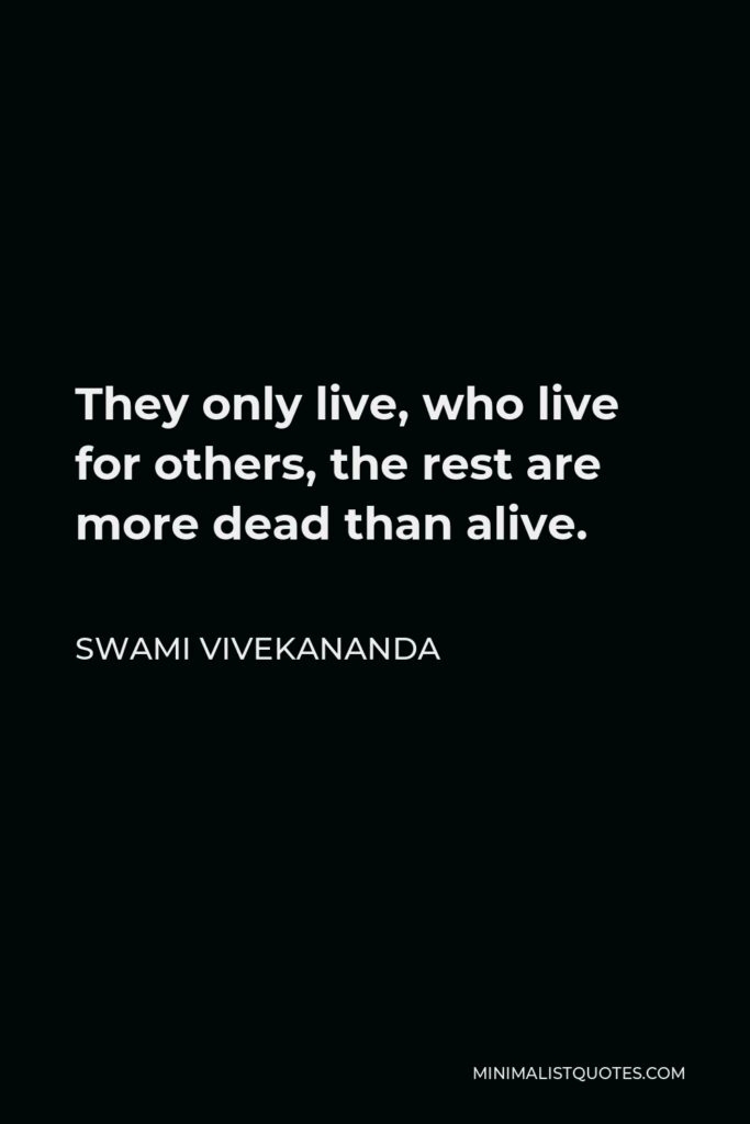 Swami Vivekananda Quote - They only live, who live for others, the rest are more dead than alive.