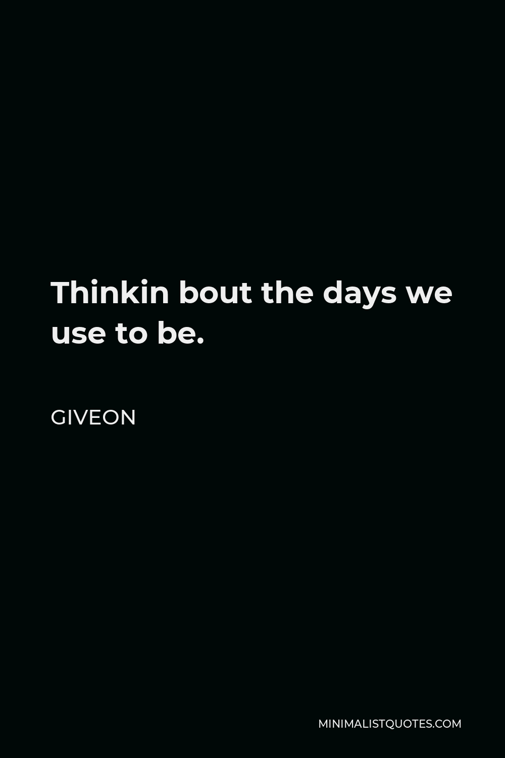 Giveon Quote - Thinkin bout the days we use to be.