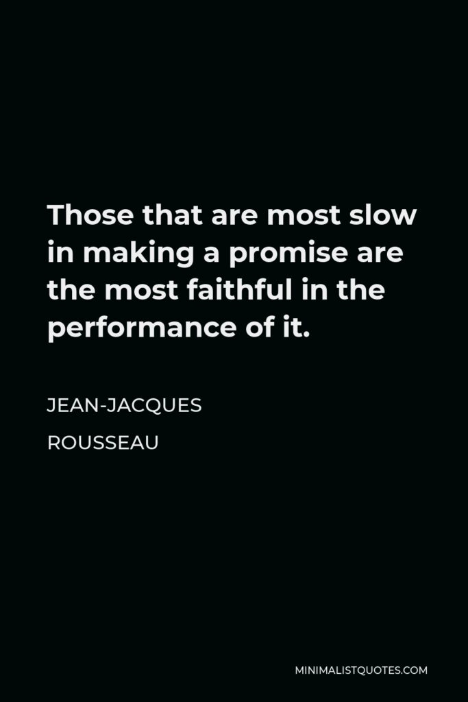 Jean-Jacques Rousseau Quote - Those that are most slow in making a promise are the most faithful in the performance of it.