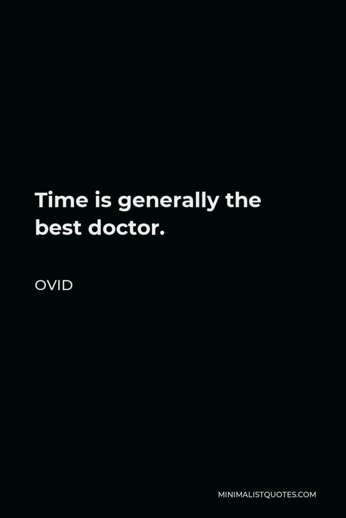 Ovid Quote - Time is generally the best doctor.