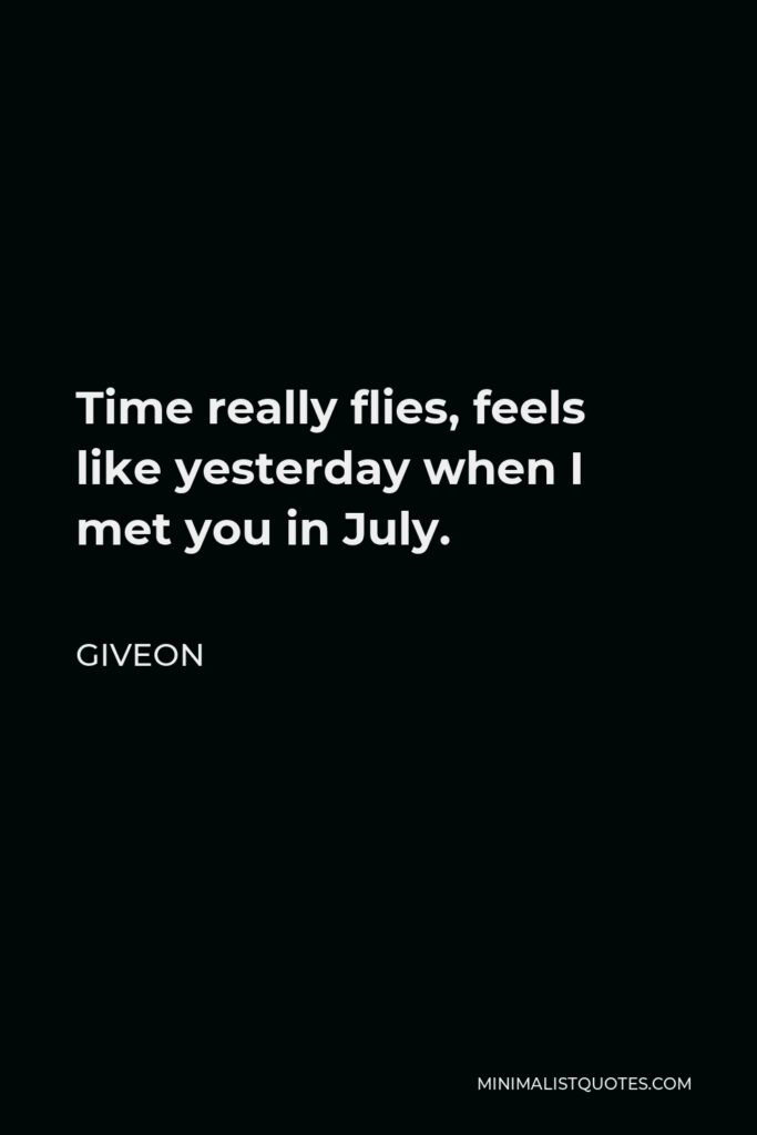 Giveon Quote - Time really flies, feels like yesterday when I met you in July.