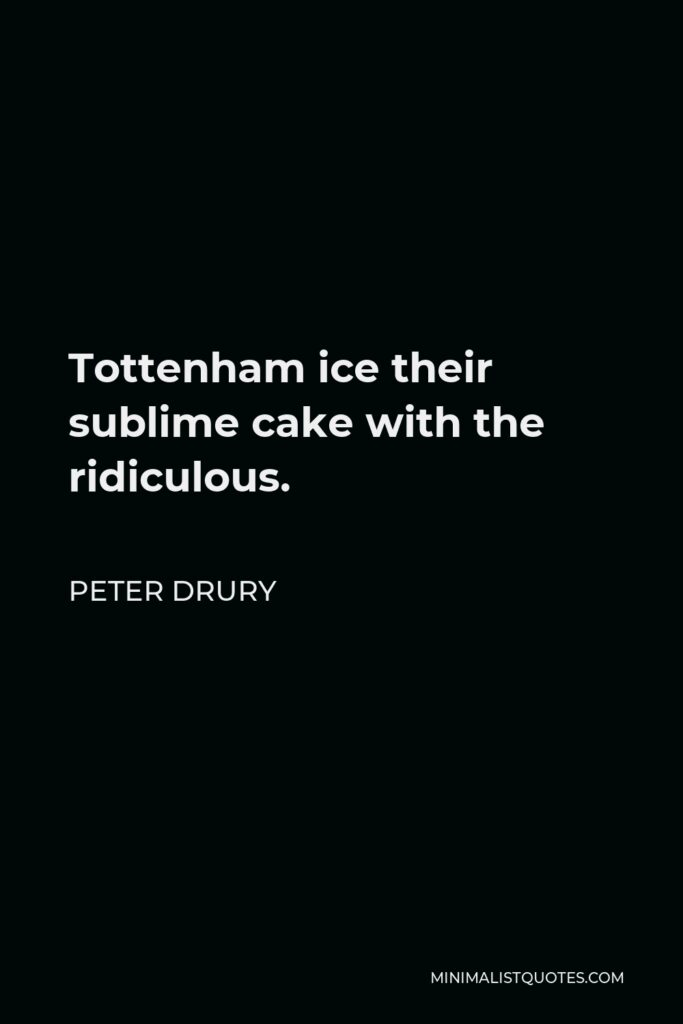 Peter Drury Quote - Tottenham ice their sublime cake with the ridiculous.