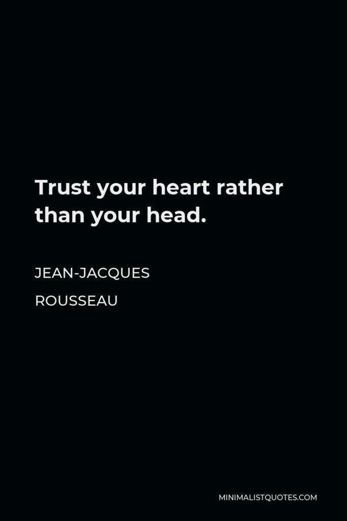 Jean-Jacques Rousseau Quote - Trust your heart rather than your head.