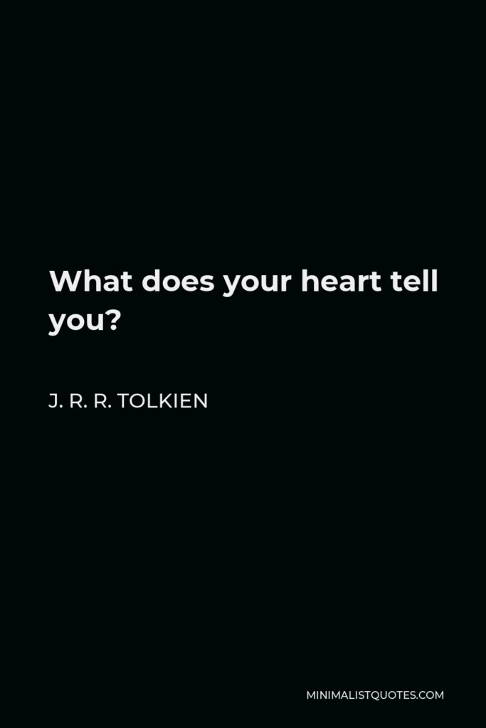 J. R. R. Tolkien Quote - What does your heart tell you?