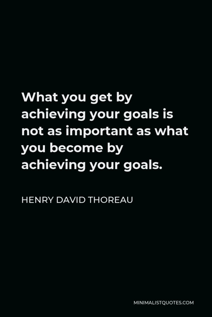 Johann Wolfgang von Goethe Quote - What you get by achieving your goals is not as important as what you become by achieving your goals.