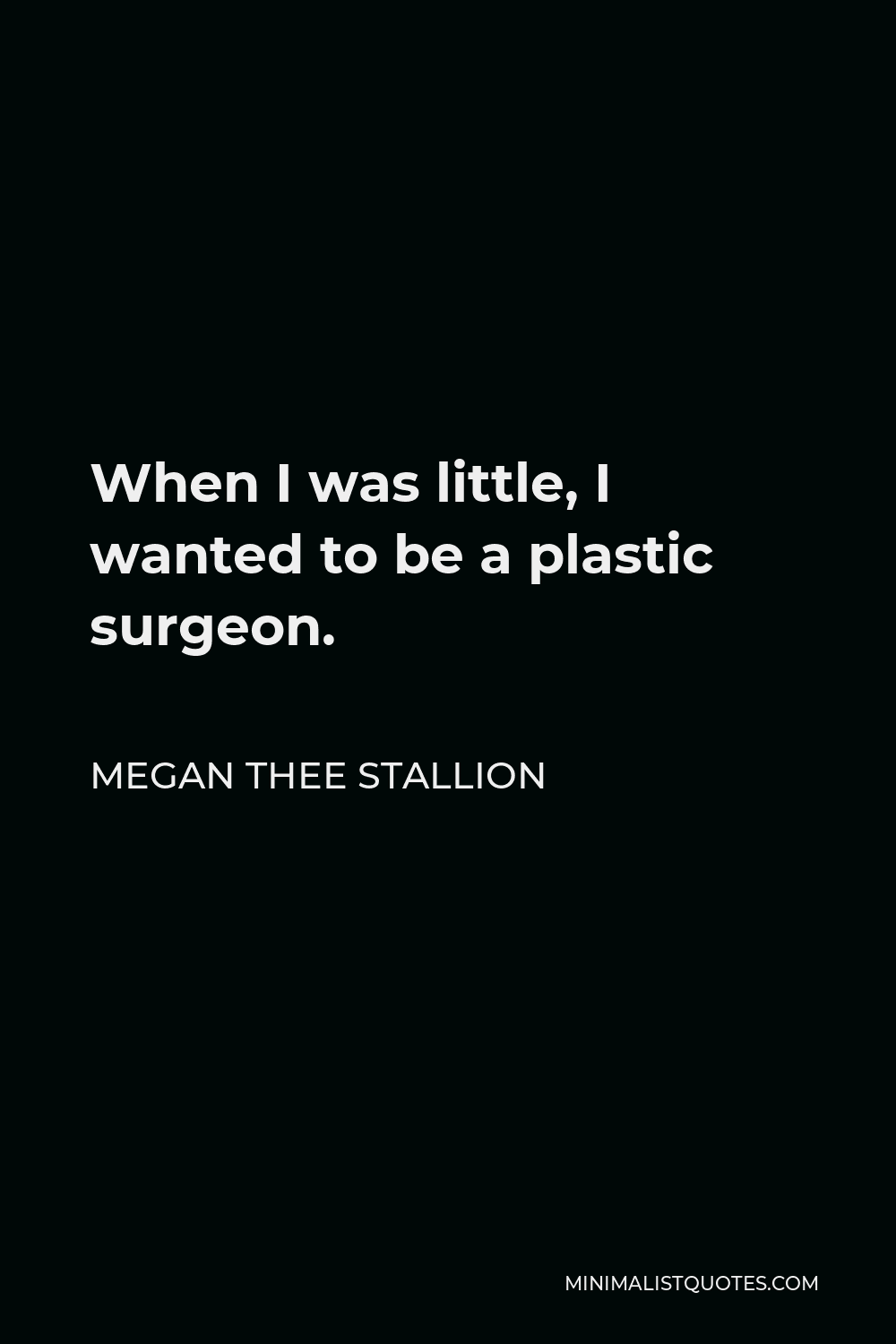 Megan Thee Stallion Quote - When I was little, I wanted to be a plastic surgeon.