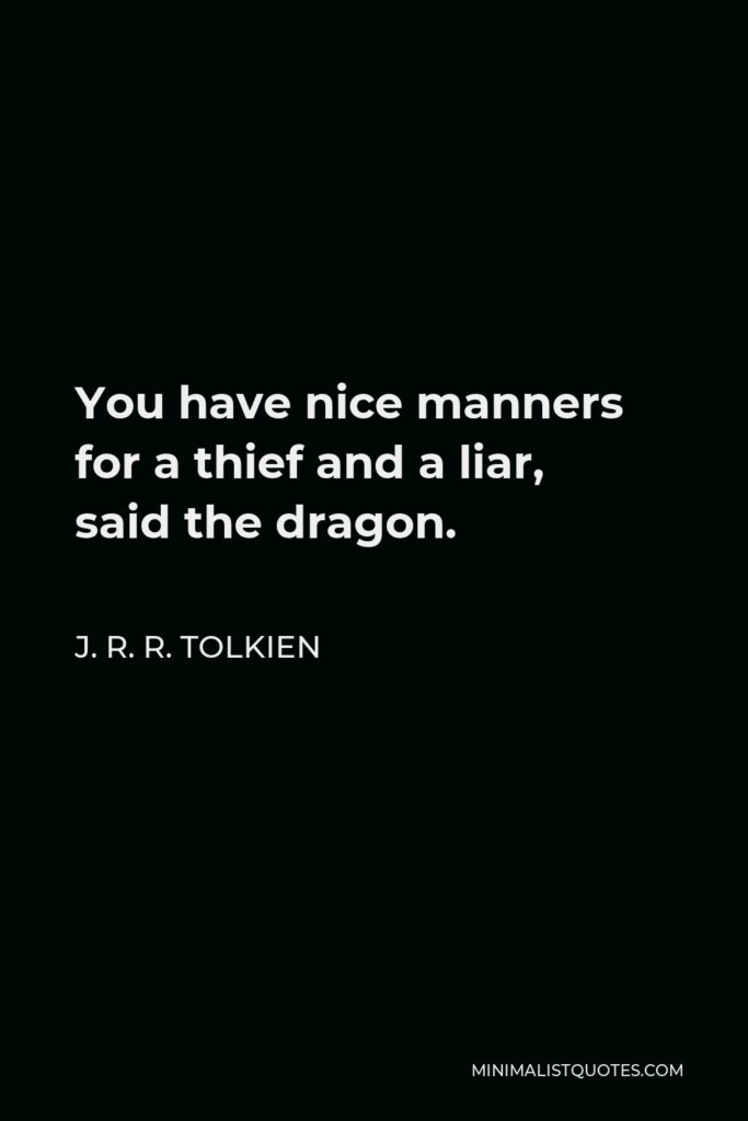 J. R. R. Tolkien Quote - You have nice manners for a thief and a liar, said the dragon.