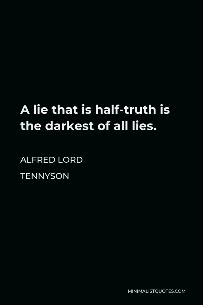 Alfred Lord Tennyson Quote - A lie that is half-truth is the darkest of all lies.