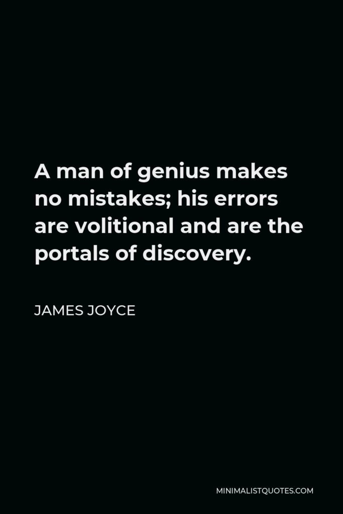 James Joyce Quote - A man of genius makes no mistakes; his errors are volitional and are the portals of discovery.