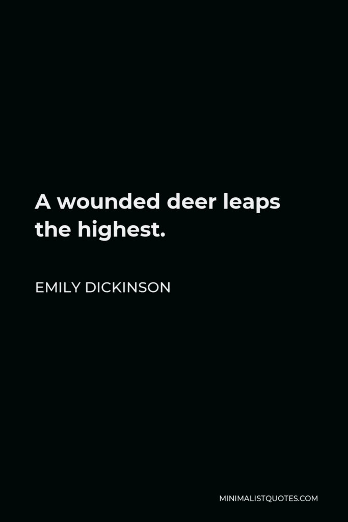 Emily Dickinson Quote - A wounded deer leaps the highest.