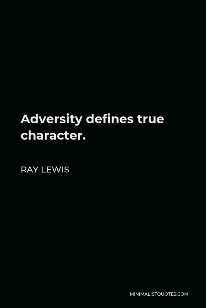 Ray Lewis Quote - Adversity defines true character.