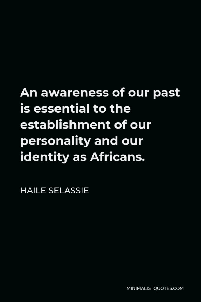 Haile Selassie Quote - An awareness of our past is essential to the establishment of our personality and our identity as Africans.