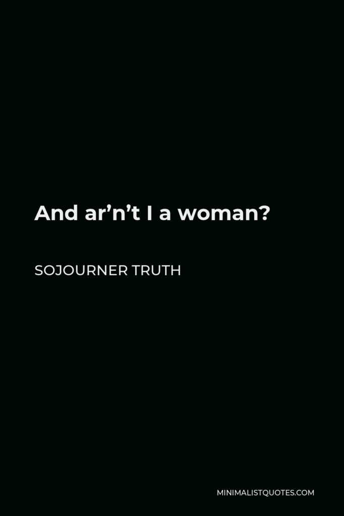 Sojourner Truth Quote - And ar'n't I a woman?